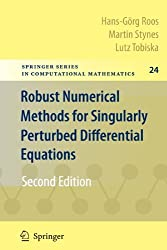 Robust Numerical Methods for Singularly Perturbed Differential Equations: Convection-Diffusion-Reaction and Flow Problems (Springer Series in Computational Mathematics) by Hans-G. Roos (2010-11-18)