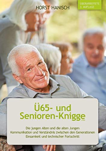 Ü65- und Senioren-Knigge 2100: Die jungen Alten und die alten Jungen - Kommunikation und Verständnis zwischen den Generationen - Einsamkeit und technischer Fortschritt