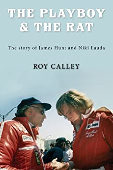 The Playboy and the Rat - the story of James Hunt and Niki Lauda by [Calley, Roy]