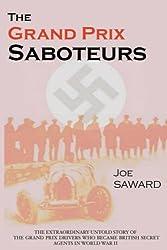 The Grand Prix Saboteurs: The Grand Prix Drivers Who Became British Secret Agents During World War II by Joe Saward (31-Dec-2006) Paperback