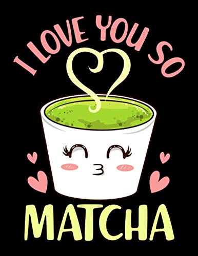"""I Love You So Matcha: I Love You So Matcha Blank Sketchbook to Draw and Paint (110 Empty Pages, 8.5\"""" x 11\"""")"""