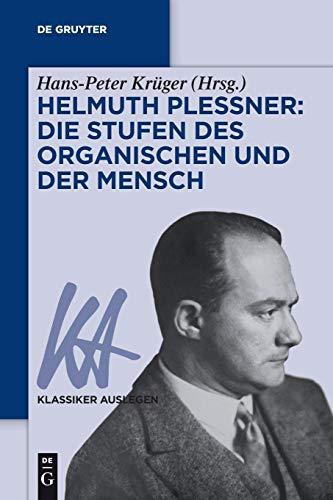 Helmuth Plessner: Die Stufen des Organischen und der Mensch (Klassiker Auslegen, Band 65)