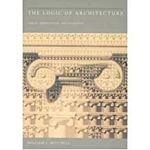 [(The Logic of Architecture: Design, Computation and Cognition )] [Author: William J. Mitchell] [Jun-1990]