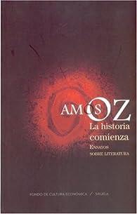 La Historia Comienza: Ensayos Sobre Literatura par Amos Oz