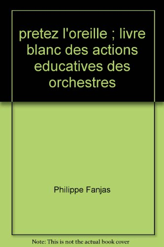 Prêtez l'oreille ! - Livre blanc des actions éducatives des orchestres