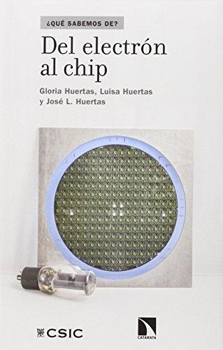 Del electrón al chip (¿Qué sabemos de?) por Gloria Huertas