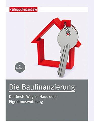 Die Baufinanzierung: Der beste Weg zu Haus oder Eigentumswohnung