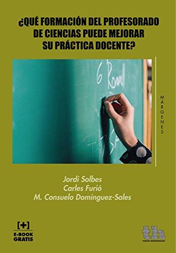 ¿Qué Formación del Profesorado de Ciencias Puede Mejorar su Práctica Docente? (Márgenes) por Jordi Solbes Matarredona