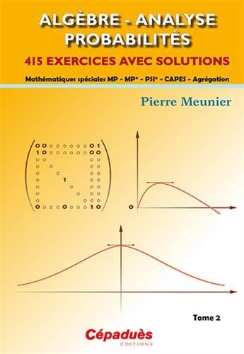 Algèbre - Analyse - Probabilités : Tome 2, 415 exercices avec solutions