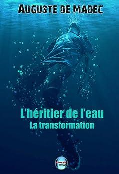 L'Héritier de l'Eau - Tome 1 : La Transformation par [de Madec, Auguste]