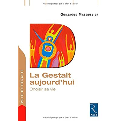 La Gestalt aujourd'hui : Choisir sa vie