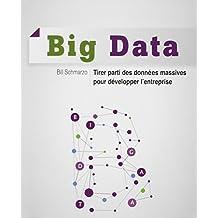 Big Data - Tirer parti des données massives pour développer l'entreprise