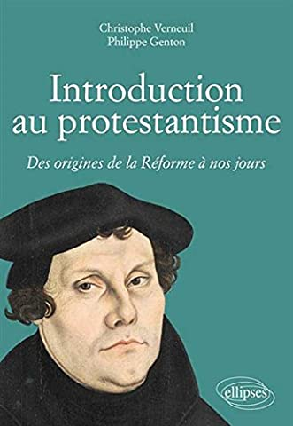 Introduction au Protestantisme Des Origines de la Réforme à Nos