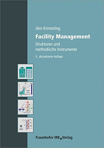Facility Management: Strukturen und methodische Instrumente. - Management Civil Engineering