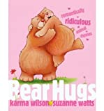 [( Bear Hugs: Romantically Ridiculous Animal Rhymes )] [by: Karma Wilson] [Mar-2008]