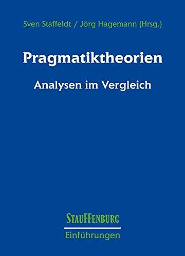 Pragmatiktheorien: Analysen im Vergleich (Stauffenburg Einführungen, Band 27)