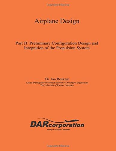 Airplane Design Part II: Preliminary Configuration Design and Integration of the Propulsion System: Volume 2 por Dr. Jan Roskam