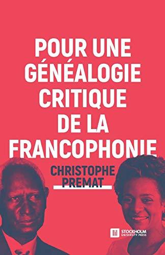 Pour Une Généalogie Critique de la Francophonie par Christophe Premat