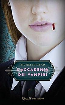 L'Accademia dei Vampiri: L'Accademia dei Vampiri #1 di [Mead, Richelle]