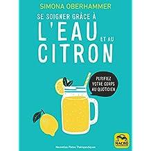 Se soigner grâce à l'eau et au citron: Purifiez votre corps au quotidien (Nouvelles Pistes Thérapeutiques) (French Edition)