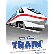 How to Draw Train: The Easy and Clear Guide for Drawing Trains Step-by-Step Tutorial Book (English Edition)