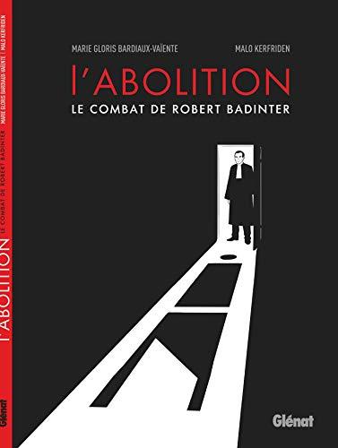 L'abolition - Le combat de Robert Badinter par  Marie Gloris-Bardiaux-Vaïente