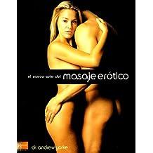 Nuevo arte del masaje erótico, el: Un complemento vital en el juego erótico para mejorar la vida emocional y sexual de la pareja.