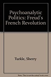 Psychoanalytic Politics: Freud's French Revolution by Sherry Turkle (1981-09-29)