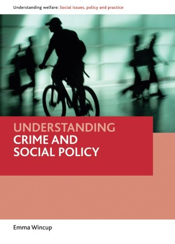 Understanding Crime and Social Policy (Understanding Welfare: Social Issues, Policy and Practice Series)
