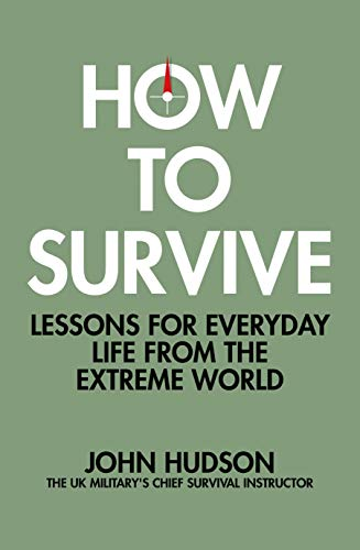 How to Survive: Lessons for Everyday Life from the Extreme World (English Edition)
