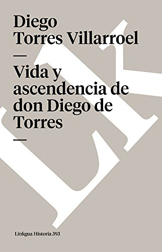 Vida Y Ascendencia de Don Diego de Torres Cover Image
