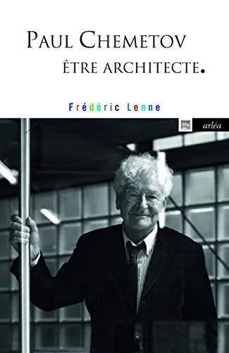 Paul Chemetov, être architecte par  Frederic Lenne