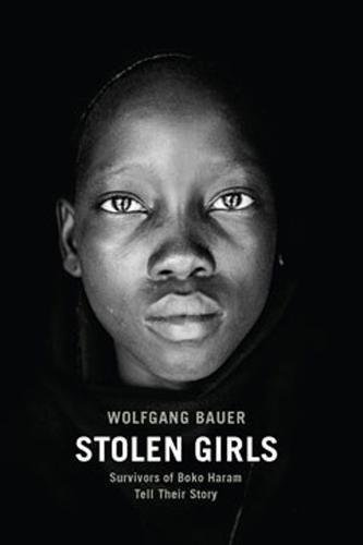 Stolen Girls: Survivors of Boko Haram Tell Their Story por Wolfgang Bauer