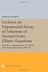 Lectures on Exponential Decay of Solutions of Second-Order Elliptic Equations: Bounds on Eigenfunctions of N-Body Schrodinger Operations. (MN-29) (Princeton Legacy Library)