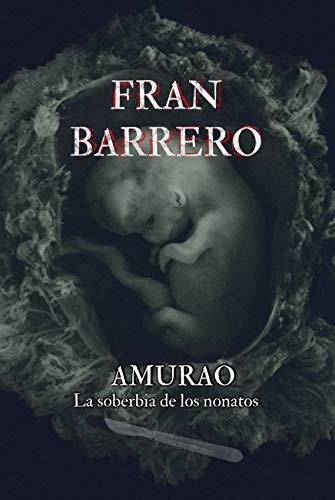 AMURAO: (La soberbia de los nonatos) por Fran Barrero