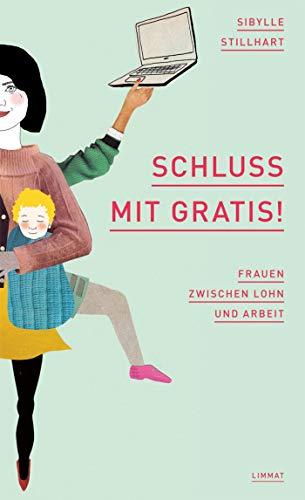 Schluss mit gratis!: Frauen zwischen Lohn und Arbeit (German ...