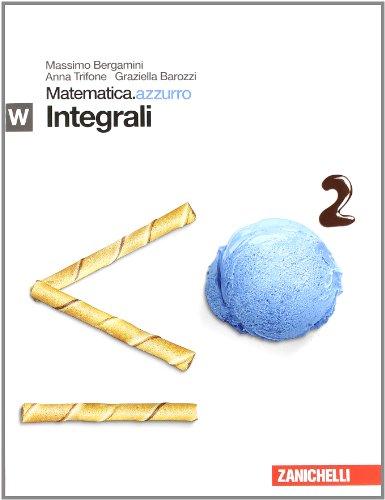 Matematica.azzurro. Modulo W e integrali. Per le Scuole superiori. Con espansione online