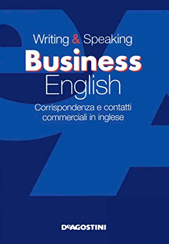 Writing & speaking business english: Corrispondenza e contatti commerciali in inglese (Grammatiche essenziali Vol. 12)