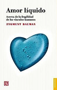 Amor líquido. Acerca de la fragilidad de los vínculos humanos par Zygmunt Bauman