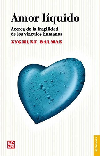 Amor líquido. Acerca de la fragilidad de los vínculos humanos por Zygmunt Bauman