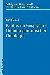 Paulus im Gespräch - Themen paulinischer Theologie (Beiträge zur Wissenschaft vom Alten und Neuen Testament)