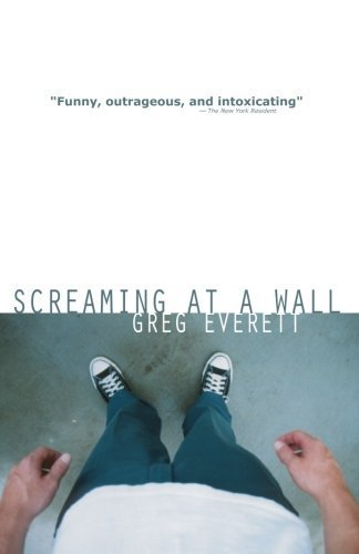 Screaming at a Wall by Everett, Greg (2013) Paperback