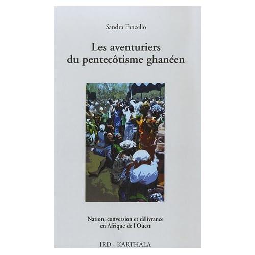 Les aventuriers du pentecôtisme ghanéen. Nation, conversion et délivrance en Afrique de l'Ouest