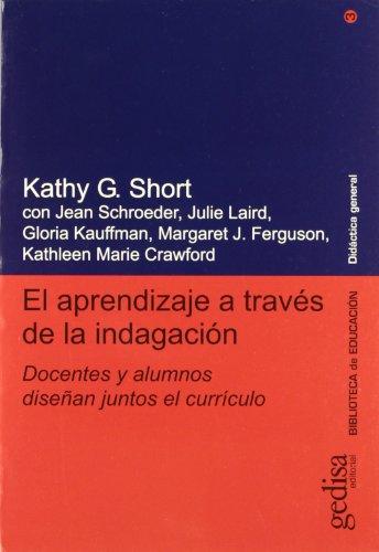 El aprendizaje a través de la indagación (Didactica General) por Kathy G. Short