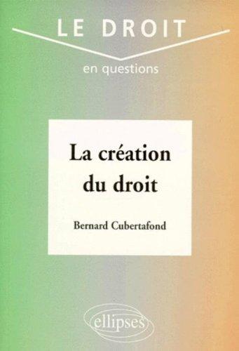 La création du droit par Bernard Cubertafond