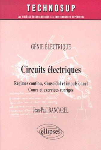 Circuits électriques : Régimes continu, sinusoïdal et impulsionnel par Jean-Paul Bancarel