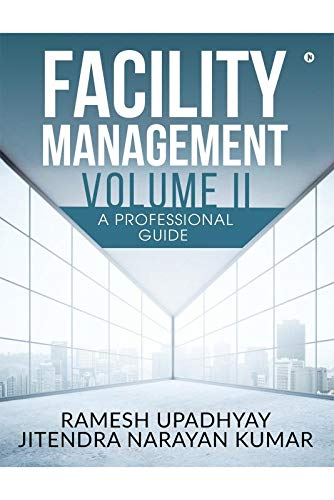 Facility Management Volume II : A Professional Guide