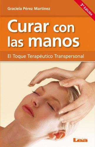 Curar con las manos, el toque terapéutico transpersonal (Alternativa) por Graciela Pérez Martínez