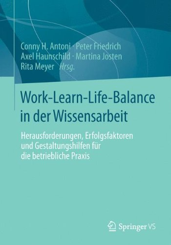 Work-Learn-Life-Balance in Der Wissensarbeit: Herausforderungen, Erfolgsfaktoren Und Gestaltungshilfen Fur Die Betriebliche Praxis