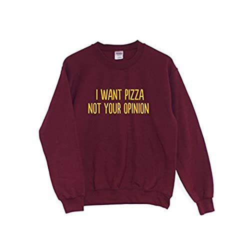 Chilledworld - I Want Pizza Not Your Opinion | SWEATSHIRT Funny Food Joke Hipster Indie Gift, Maroon, Medium